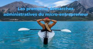 Les premières démarches administratives du micro-entrepreneur