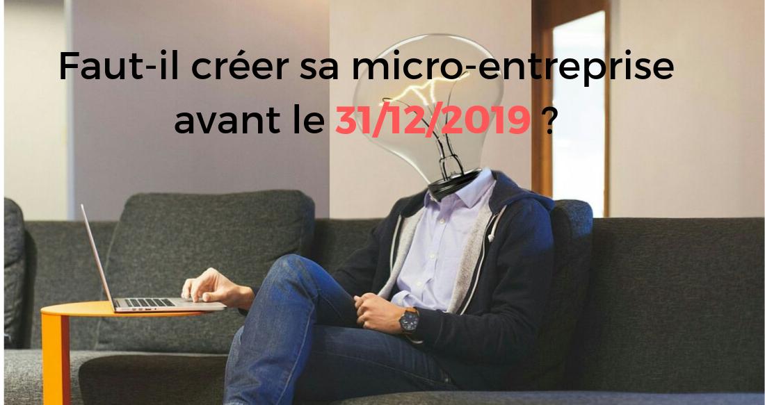 Faut-il créer sa micro-entreprise avant le 31 décembre 2019 ?