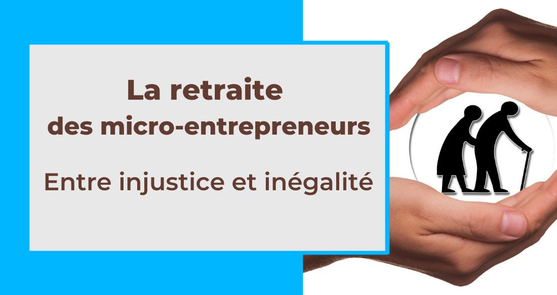La retraite des micro-entrepreneurs : entre injustice et inégalité